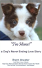 I'm Home: A Dog's Neverending Love Story by Brent Atwater