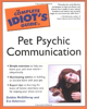 The Complete Idiot's Guide to Pet Psychic Communication by Debbie McGillivray and Eve Adamson