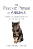 The Psychic Power of Animals: How to Communicate With Your Pet by Cassandra Eason