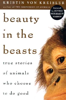 Beauty in the Beasts: True Stories of Animals Who Choose to Do Good by Kristin Von Kreisler
