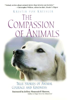 The Compassion of Animals: True Stories of Animal Courage and Kindness by Kristin Von Kreisler
