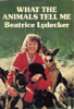 What the Animals Tell Me by Beatrice Lydecker