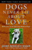 Dogs Never Lie about Love: Reflections on the Emotional World of Dogs by Jeffrey Moussaieff Masson