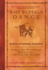 Why Buffalo Dance: Animal and Wilderness Meditations Through the Seasons by Susan Chernak McElroy