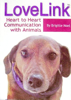 LoveLink: Heart to Heart Communication with Animals by Brigitte Noel