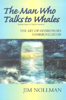 The Man Who Talks to Whales by Jim Nollman