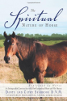 The Spiritual Nature of Horse Explained by Horse: An Incomparable Conversation Between with One Exceptional Horse and His Human by Cathy Seabrook