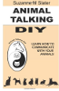 Animal Talking DIY: Self-study and Learn Animal Communication by Suzanne M. Slater