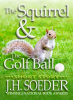 The Squirrel and the Golf Ball by Jon Soeder