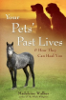 Your Pets' Past Lives: & How They Can Heal You by Madeleine Walker