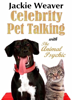 Celebrity Pet Talking by Jackie Weaver